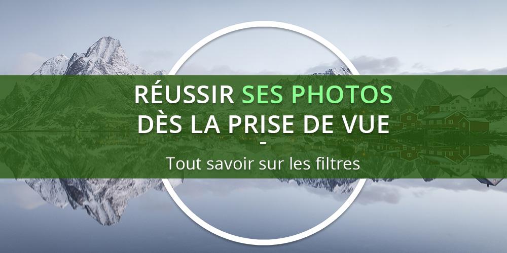 Réussir ses photos dès la prise de vue - Tout savoir sur les filtres